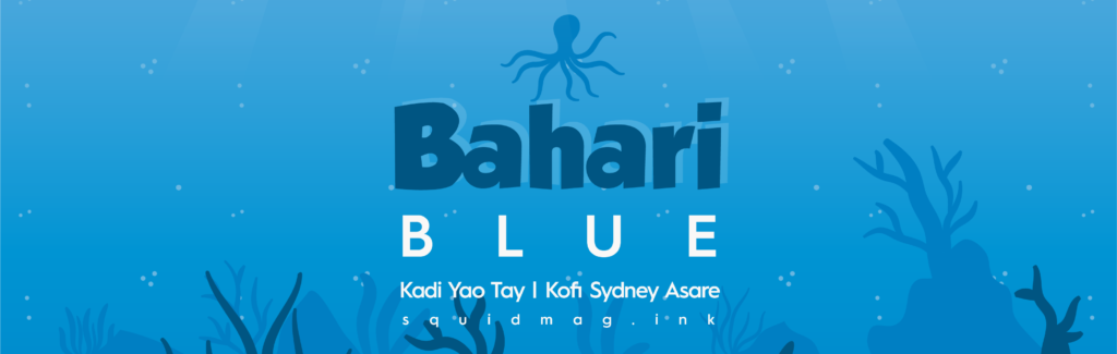 Bahari Blue curated by Squid Mag's Kadi Yao Tay and Kofi Sydney Asare. Started in 2019