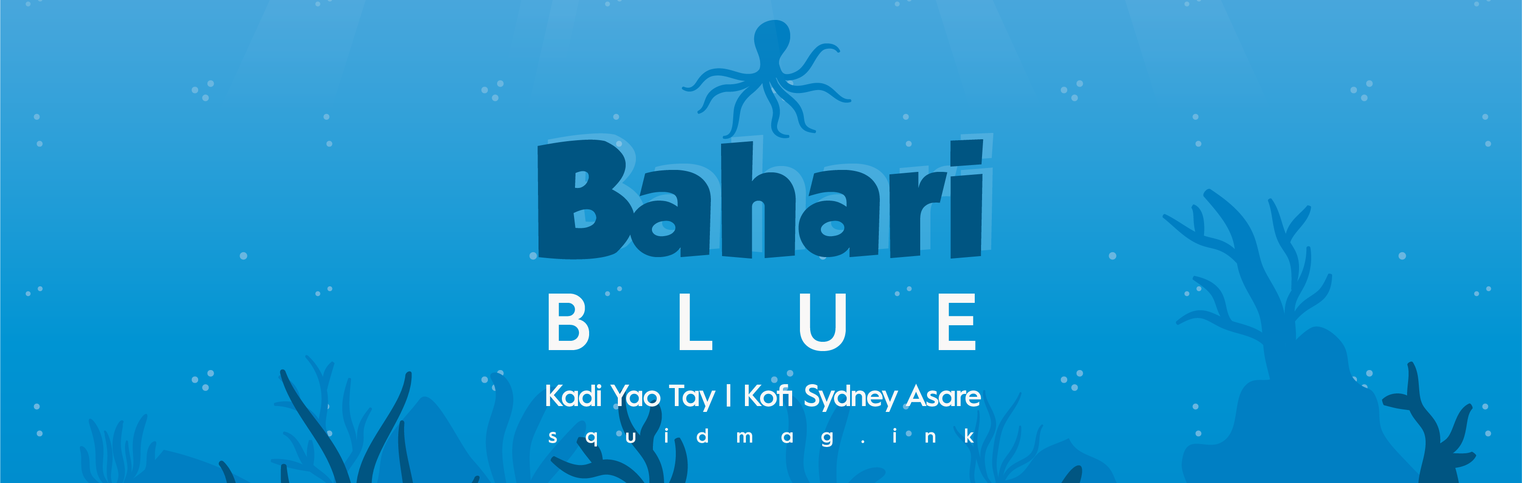 Bahari Blue curated by Squid Mag's Kadi Yao Tay and Kofi Sydney Asare