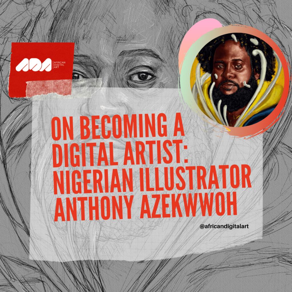 On Becoming a Digital Artist: Nigerian Illustrator Anthony Azekwwoh shares his journey into art.